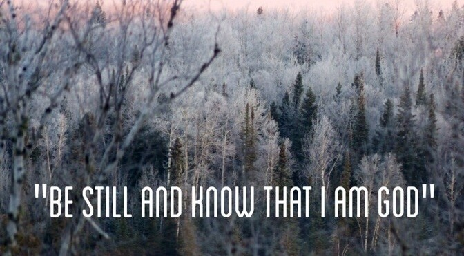 """Be Still, and Know"""
