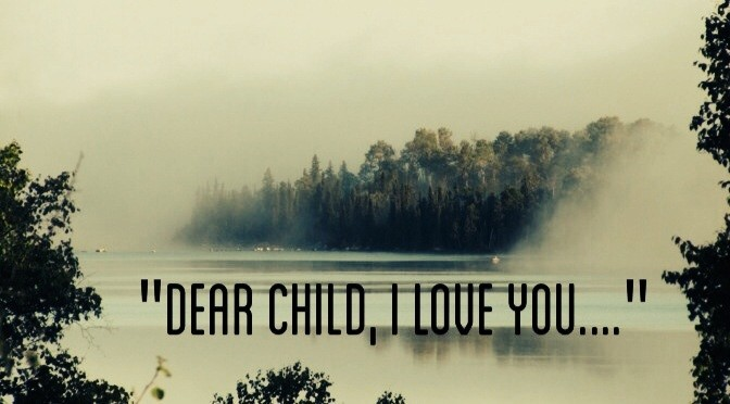 """Dear Child, I love YOU…"""
